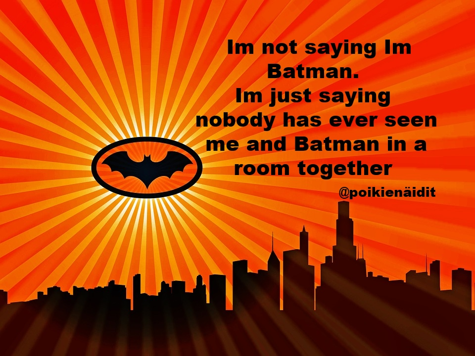 Im not saying Im batman